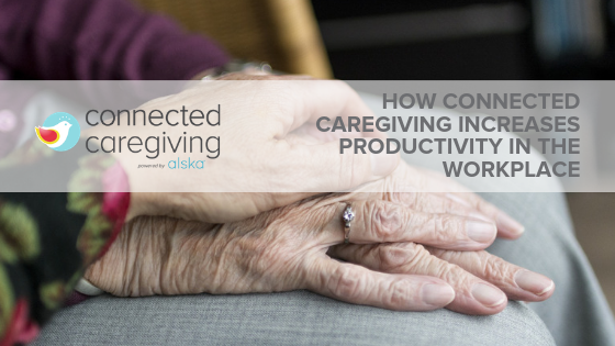 How Connected Caregiving Increases Productivity in the Workplace